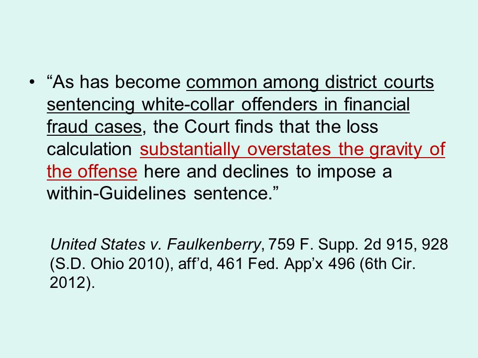 As has become common among district courts sentencing white-collar offenders in financial fraud cases, the Court finds that the loss calculation substantially overstates the gravity of the offense here and declines to impose a within-Guidelines sentence.