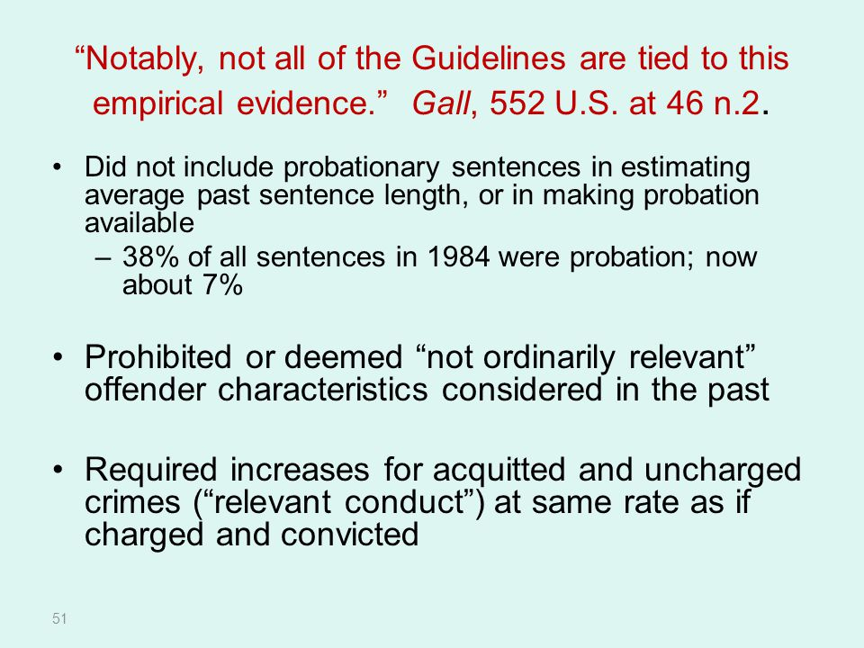 Notably, not all of the Guidelines are tied to this empirical evidence. Gall, 552 U.S. at 46 n.2.