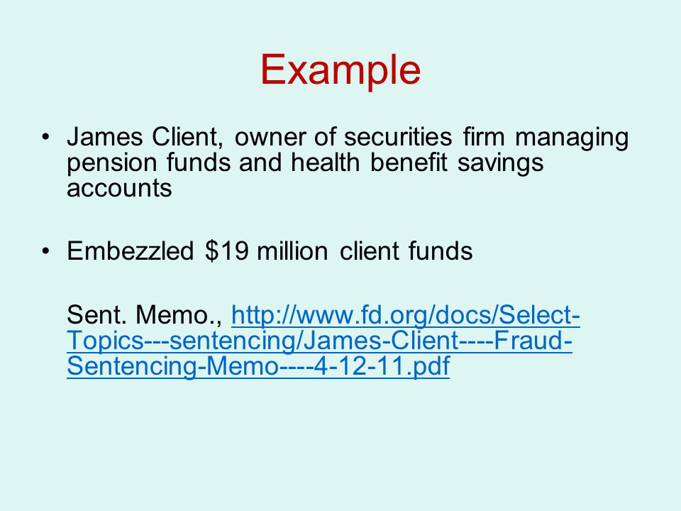 Example James Client, owner of securities firm managing pension funds and health benefit savings accounts.