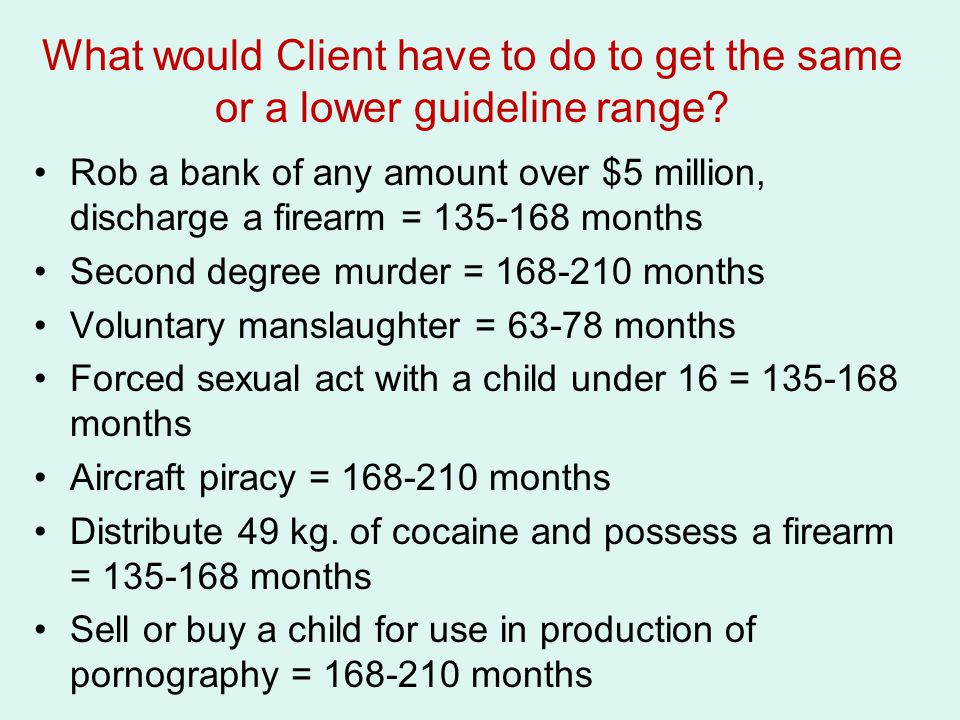 What would Client have to do to get the same or a lower guideline range