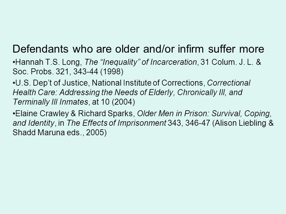 Defendants who are older and/or infirm suffer more