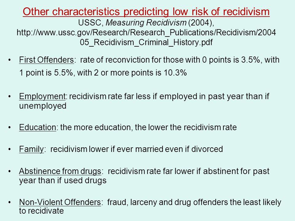 Other characteristics predicting low risk of recidivism USSC, Measuring Recidivism (2004), http://www.ussc.gov/Research/Research_Publications/Recidivism/200405_Recidivism_Criminal_History.pdf