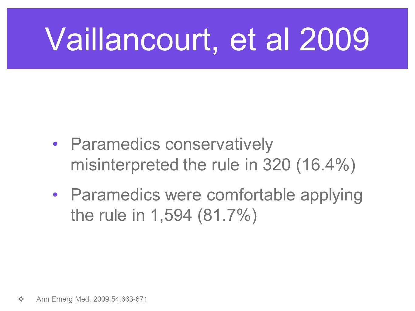 Vaillancourt, et al 2009 Paramedics conservatively misinterpreted the rule in 320 (16.4%)