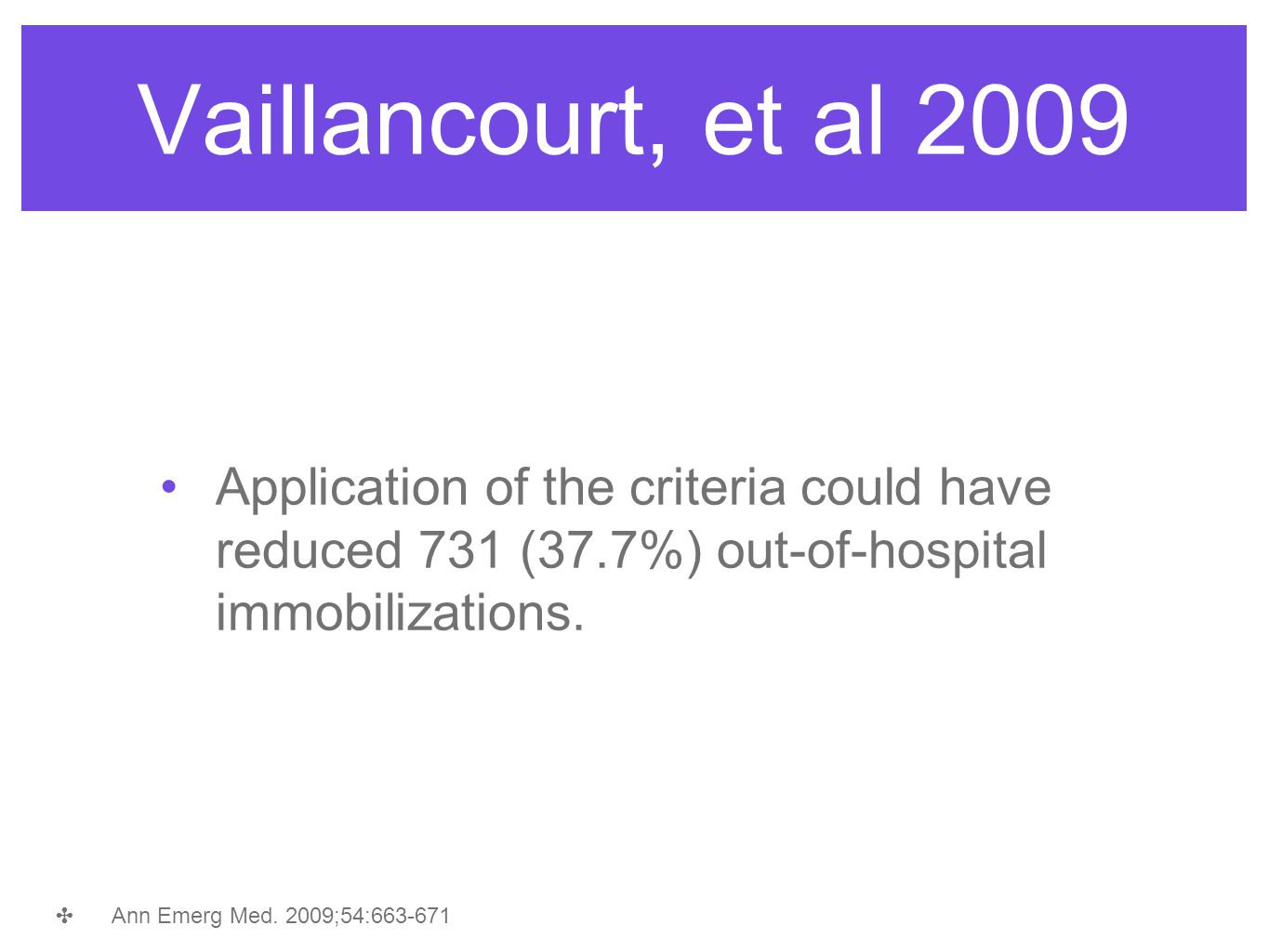 Vaillancourt, et al 2009 Application of the criteria could have reduced 731 (37.7%) out-of-hospital immobilizations.