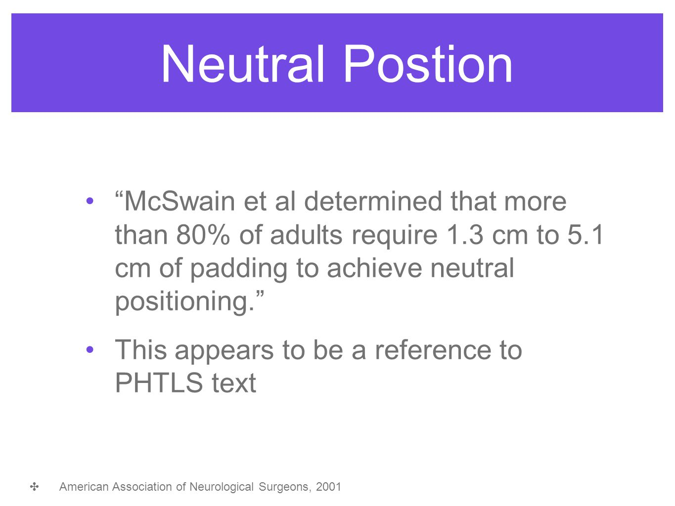 Neutral Postion McSwain et al determined that more than 80% of adults require 1.3 cm to 5.1 cm of padding to achieve neutral positioning.