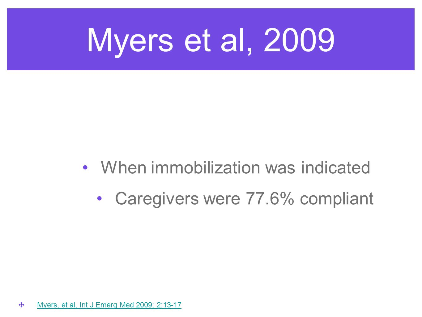 Myers et al, 2009 When immobilization was indicated