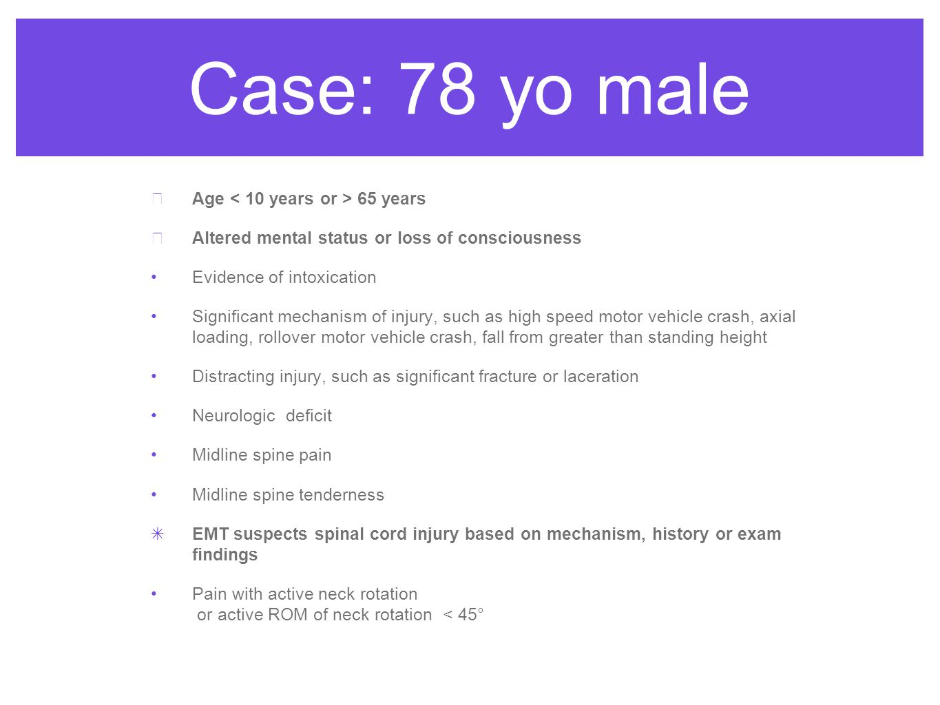 Case: 78 yo male Age < 10 years or > 65 years