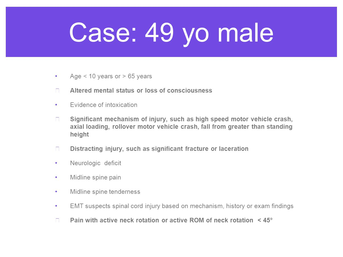 Case: 49 yo male Age < 10 years or > 65 years