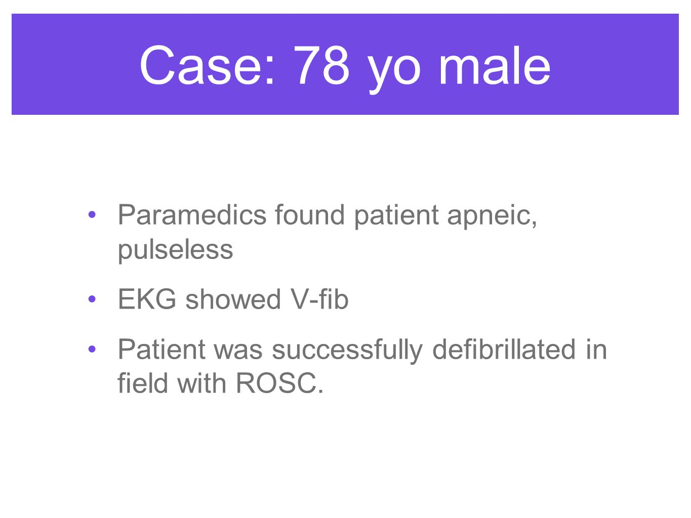 Case: 78 yo male Paramedics found patient apneic, pulseless