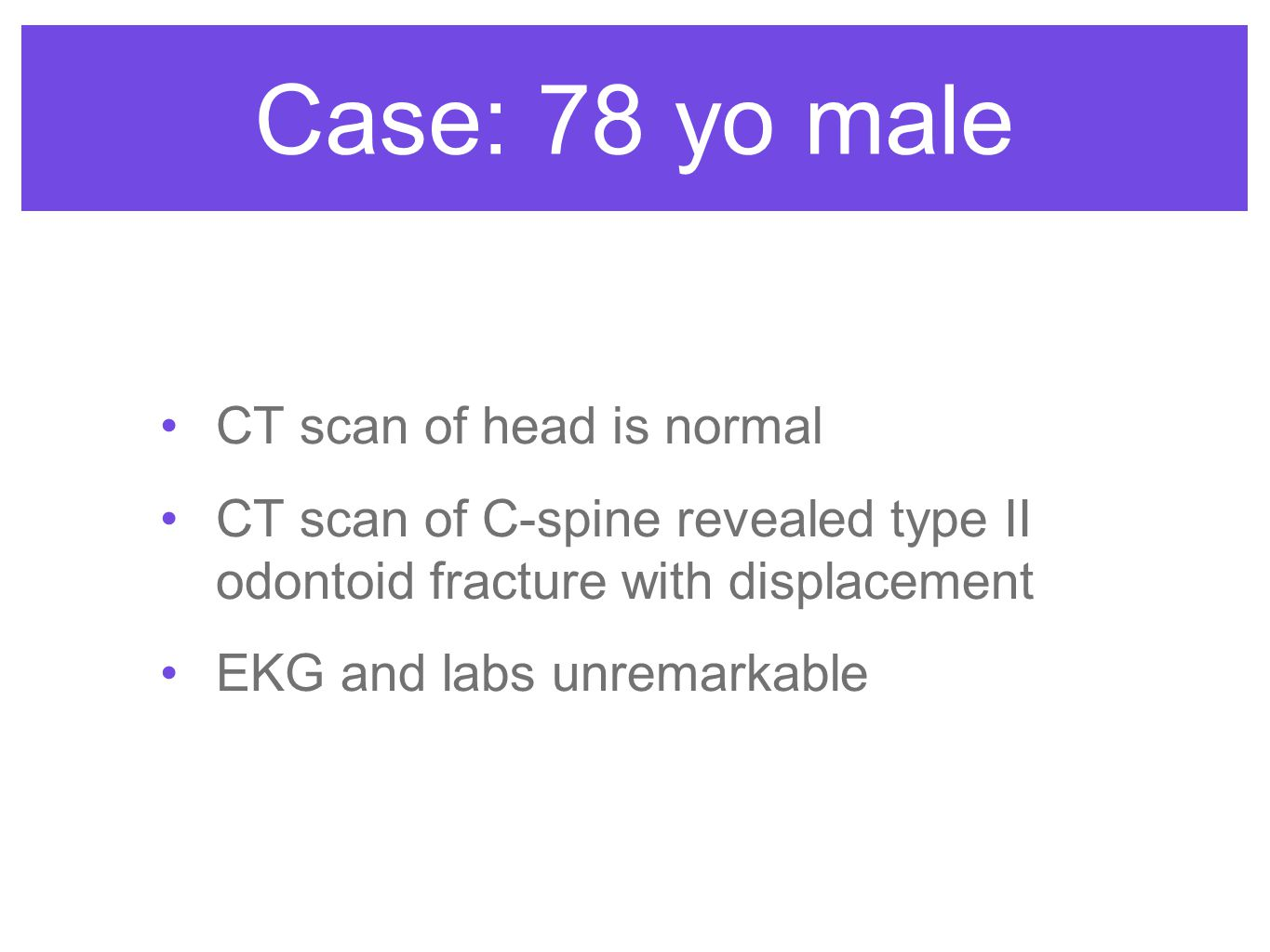 Case: 78 yo male CT scan of head is normal