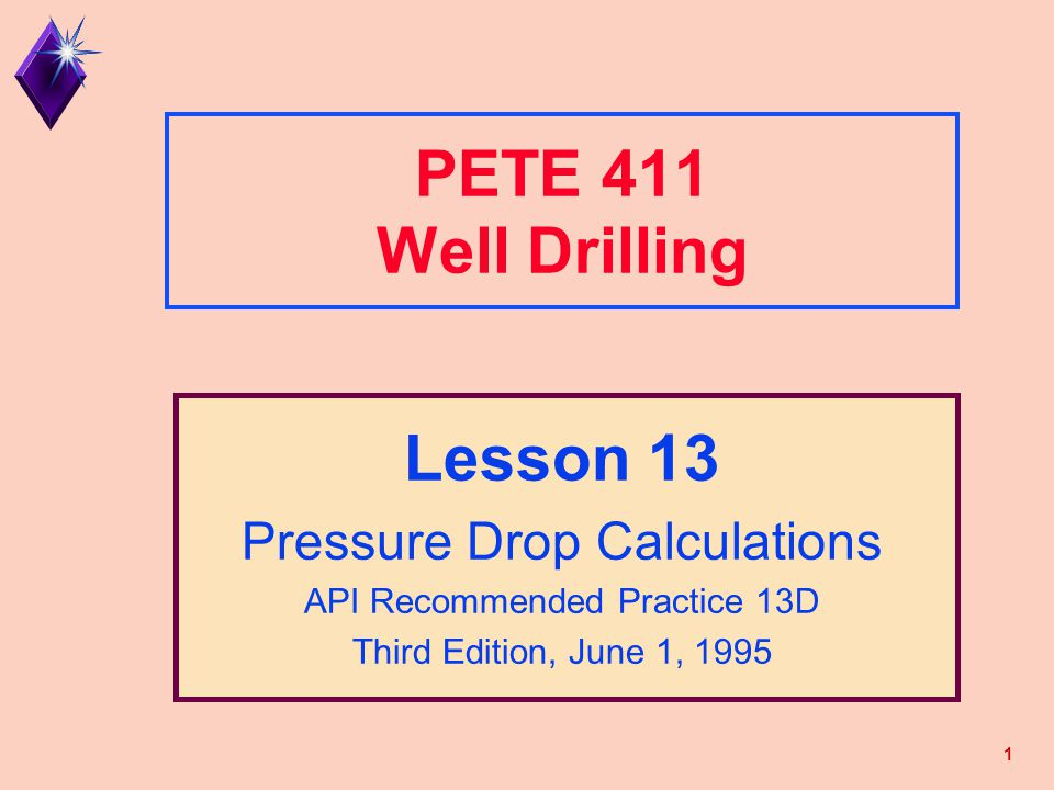 PETE 411 Well Drilling Lesson 13 Pressure Drop Calculations