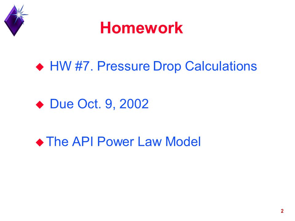 Homework HW #7. Pressure Drop Calculations Due Oct. 9, 2002