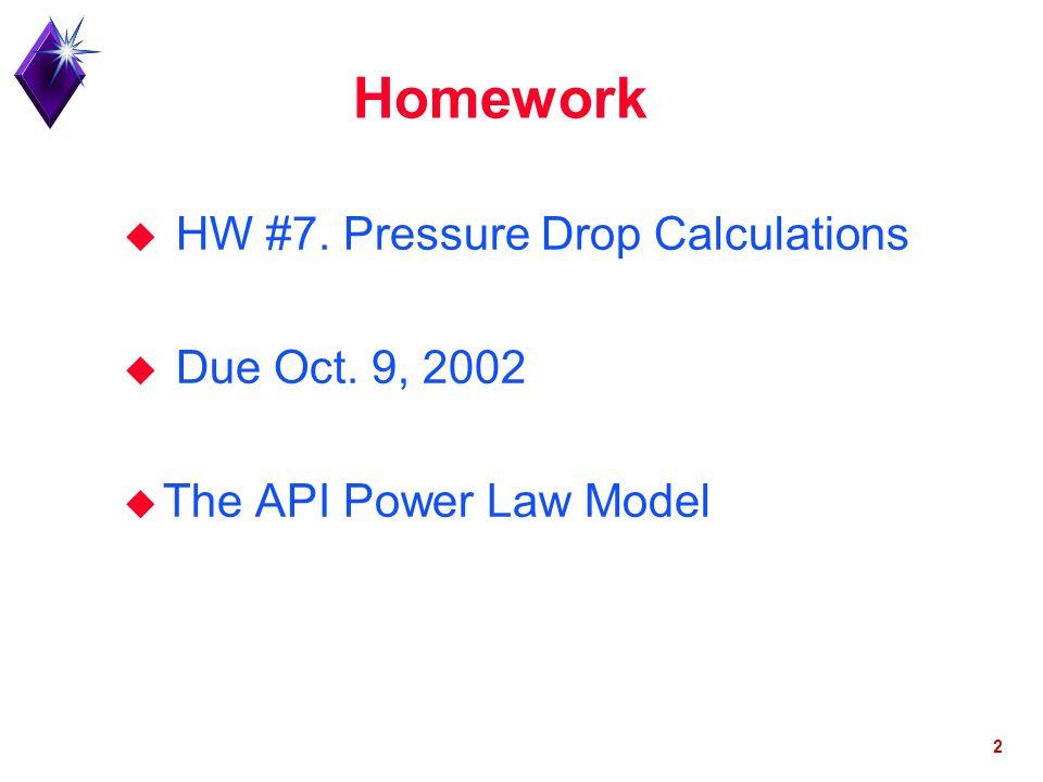 Homework HW #7. Pressure Drop Calculations Due Oct. 9, 2002