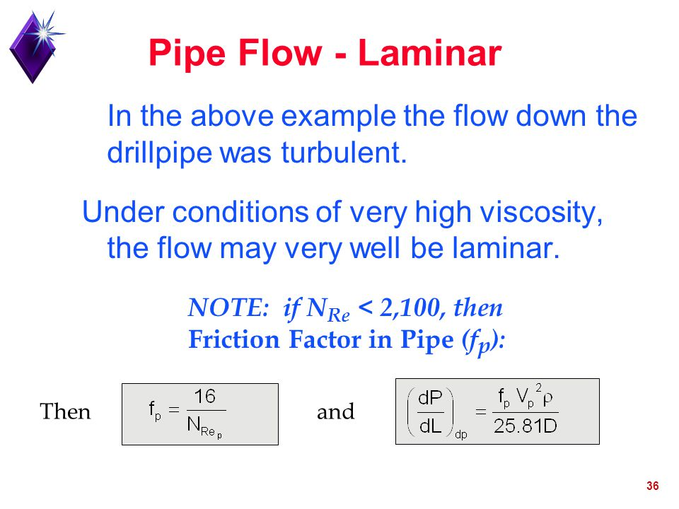 Pipe Flow - Laminar In the above example the flow down the drillpipe was turbulent.