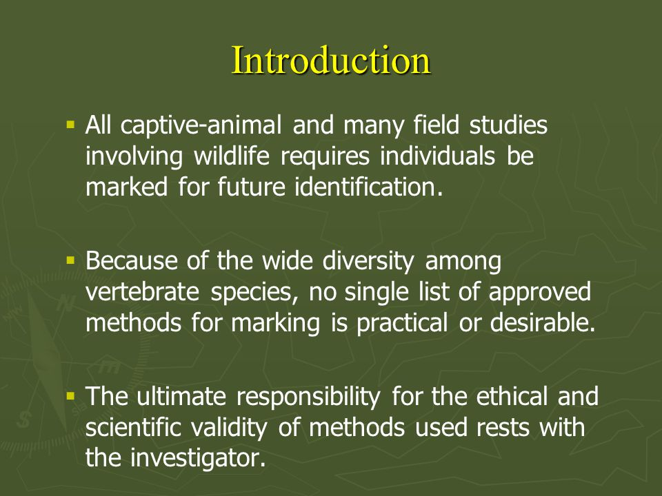 Introduction All captive-animal and many field studies involving wildlife requires individuals be marked for future identification.
