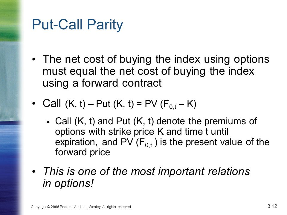 Put-Call Parity The net cost of buying the index using options must equal the net cost of buying the index using a forward contract.