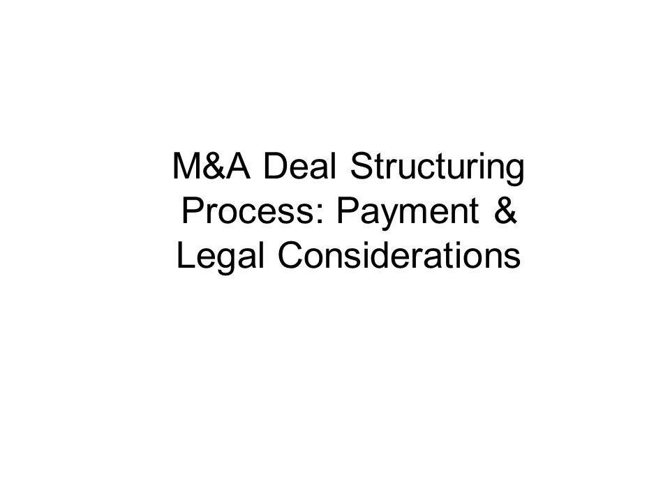 M&A Deal Structuring Process: Payment & Legal Considerations