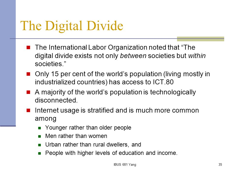 The Digital Divide The International Labor Organization noted that The digital divide exists not only between societies but within societies.