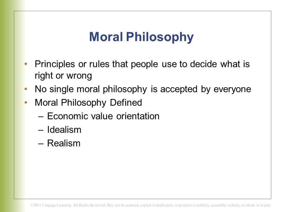 Moral Philosophy Principles or rules that people use to decide what is right or wrong. No single moral philosophy is accepted by everyone.