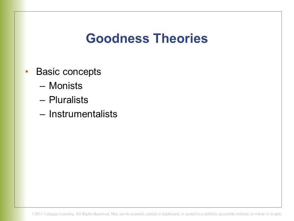 Goodness Theories Basic concepts Monists Pluralists Instrumentalists