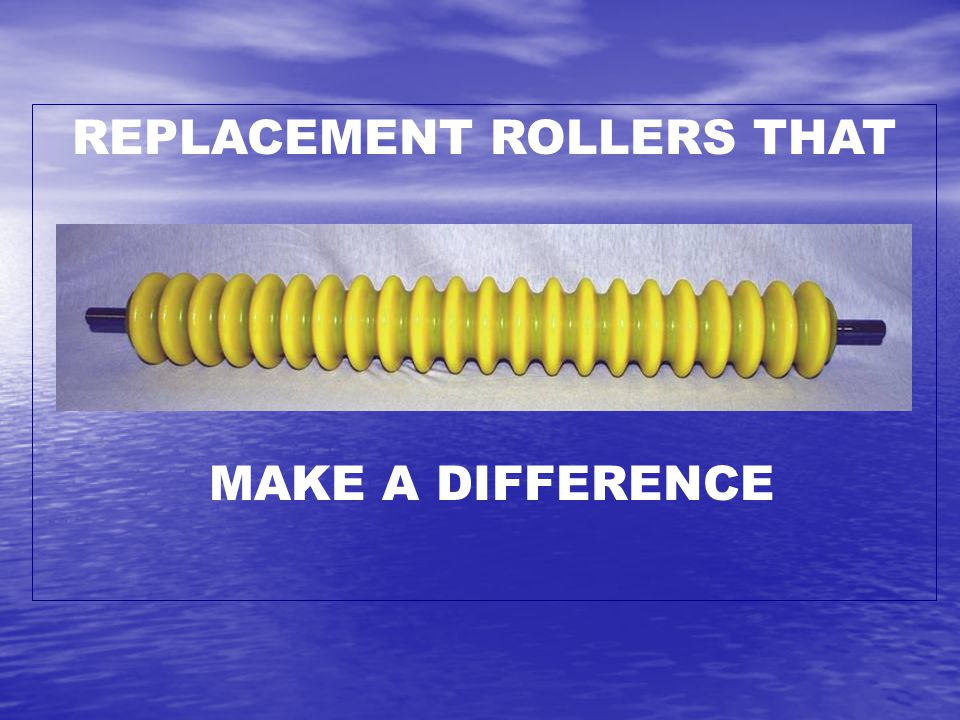 REPLACEMENT ROLLERS THAT