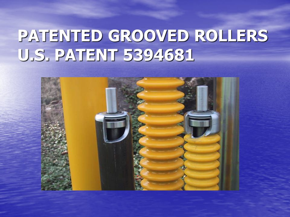 PATENTED GROOVED ROLLERS U.S. PATENT 5394681