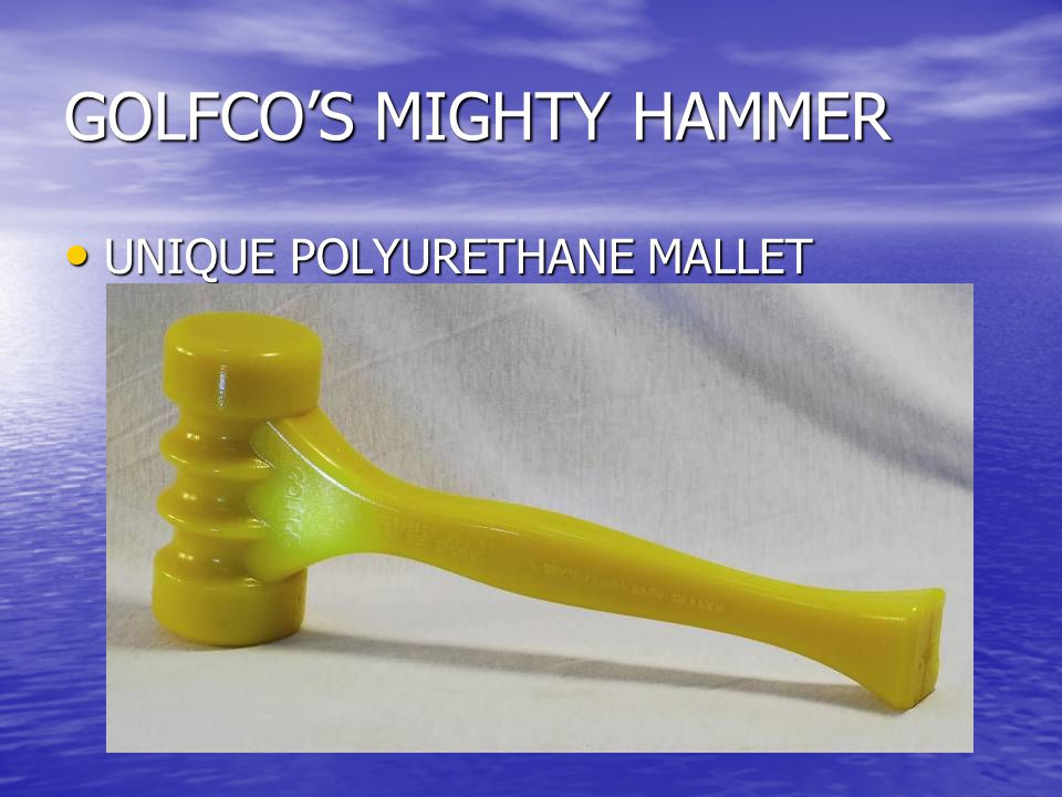 GOLFCO'S MIGHTY HAMMER