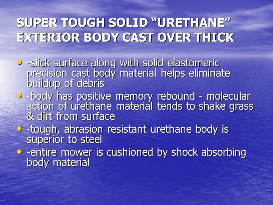 SUPER TOUGH SOLID URETHANE EXTERIOR BODY CAST OVER THICK