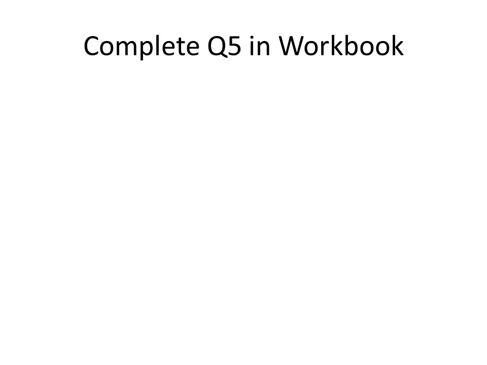 Complete Q5 in Workbook