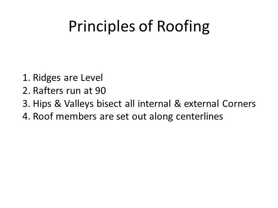 Principles of Roofing Ridges are Level Rafters run at 90