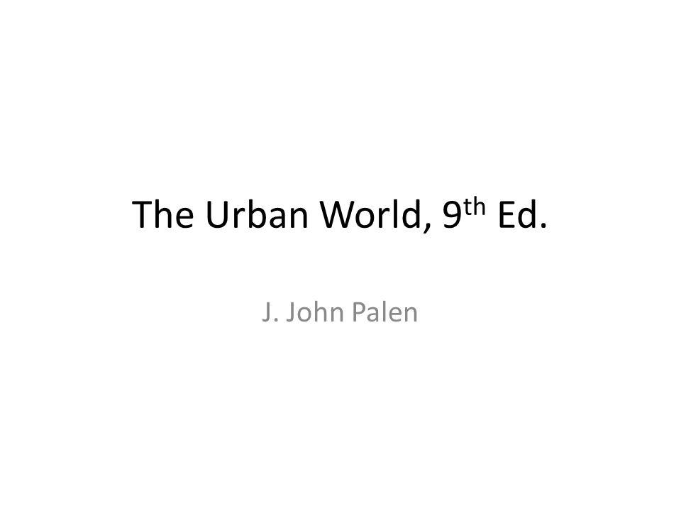 The Urban World, 9th Ed. J. John Palen