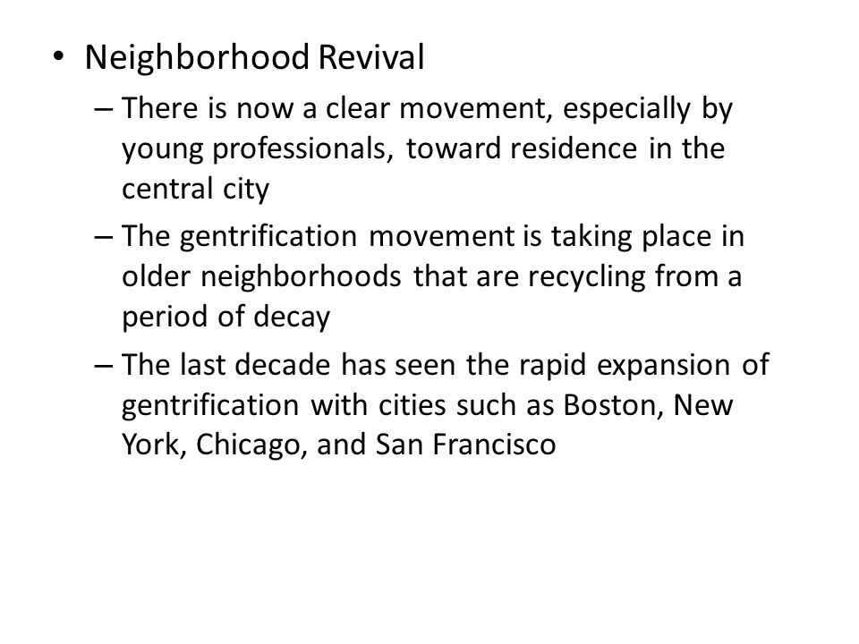 Neighborhood Revival There is now a clear movement, especially by young professionals, toward residence in the central city.