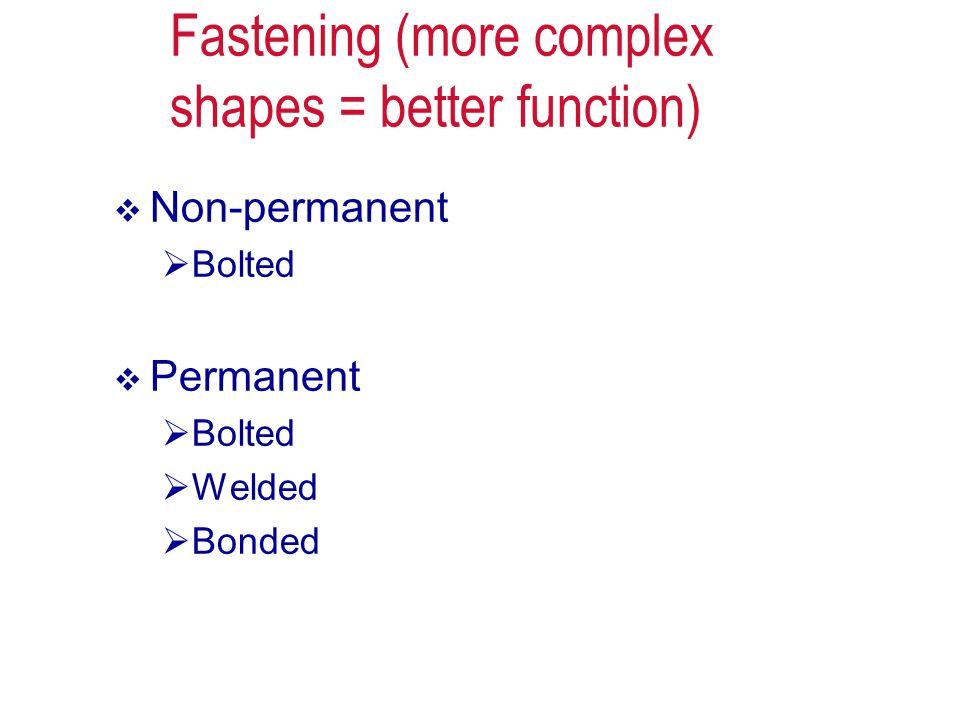Fastening (more complex shapes = better function)