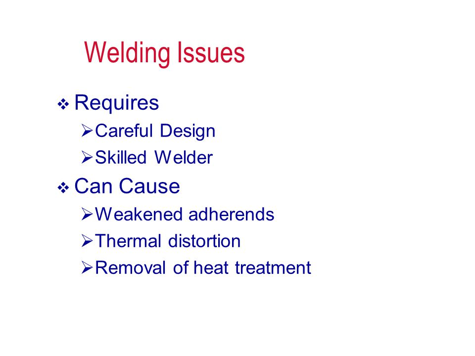 Welding Issues Requires Can Cause Careful Design Skilled Welder