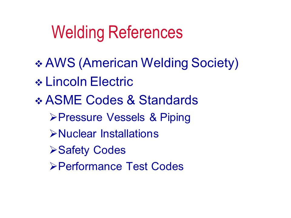 Welding References AWS (American Welding Society) Lincoln Electric