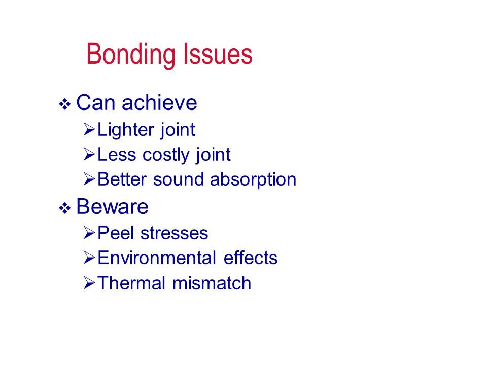 Bonding Issues Can achieve Beware Lighter joint Less costly joint