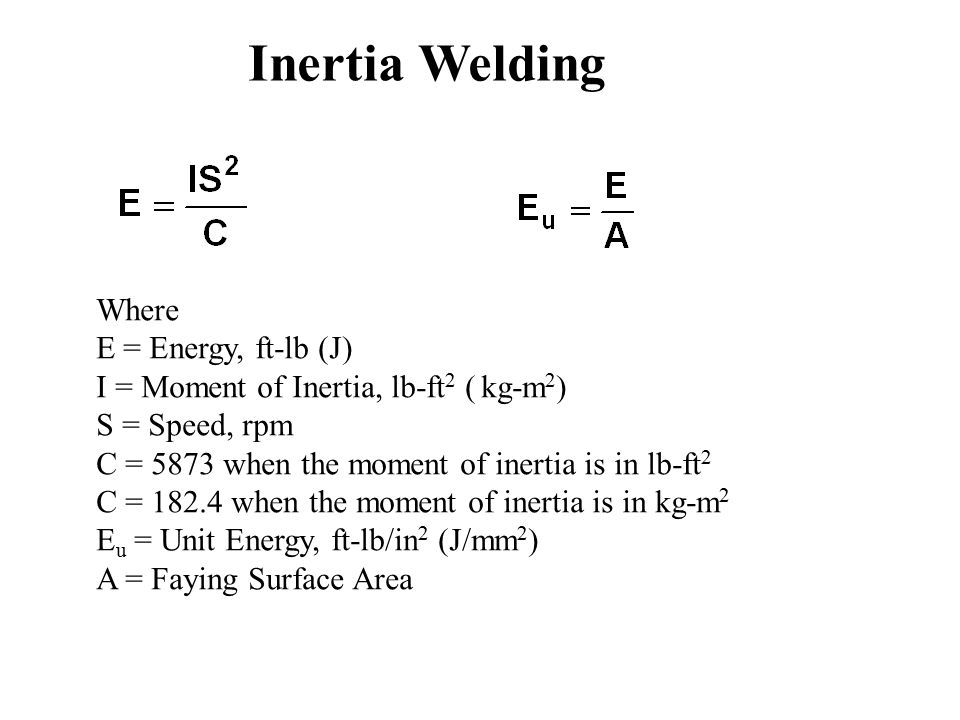 Inertia Welding Where E = Energy, ft-lb (J)