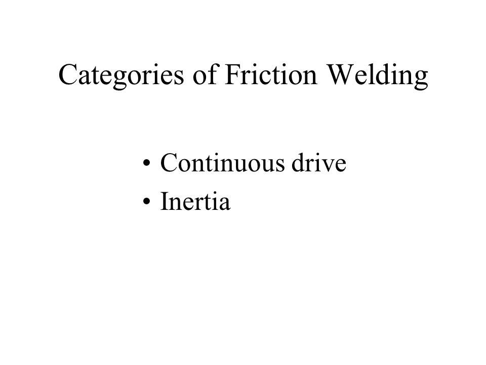 Categories of Friction Welding
