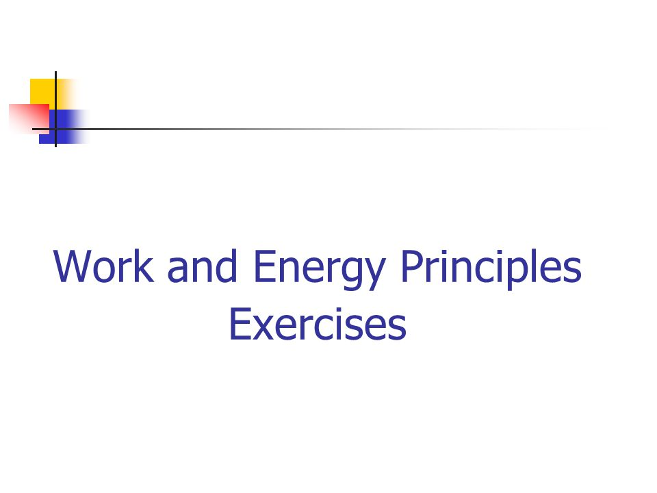 Work and Energy Principles Exercises