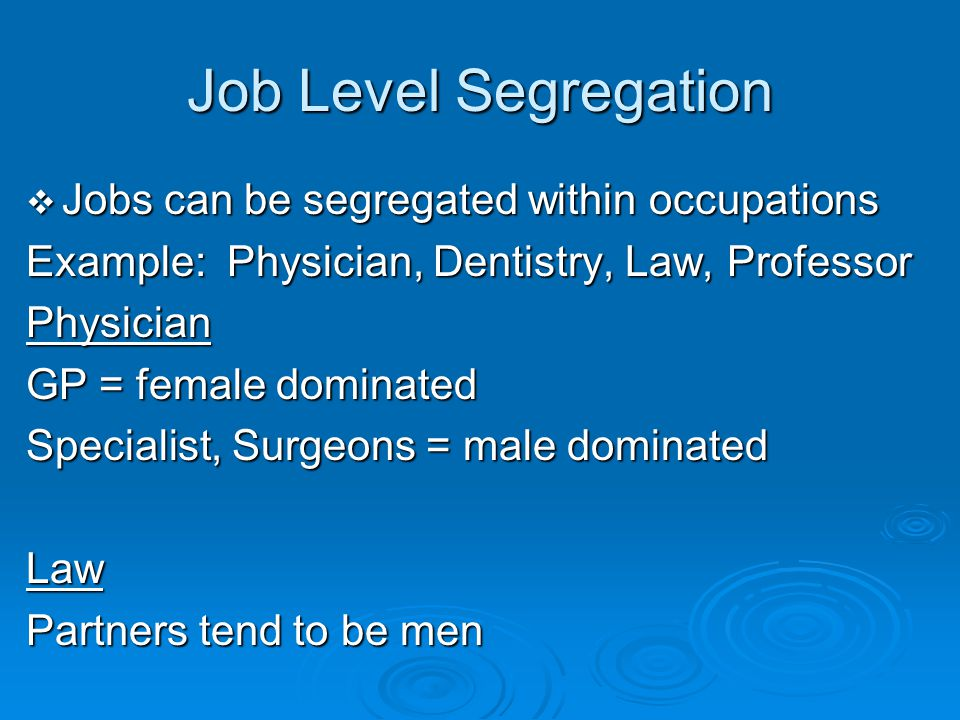 Job Level Segregation Jobs can be segregated within occupations