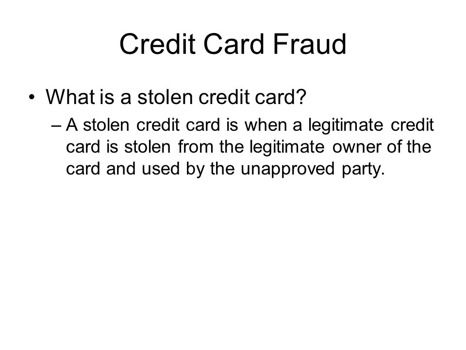Credit Card Fraud What is a stolen credit card