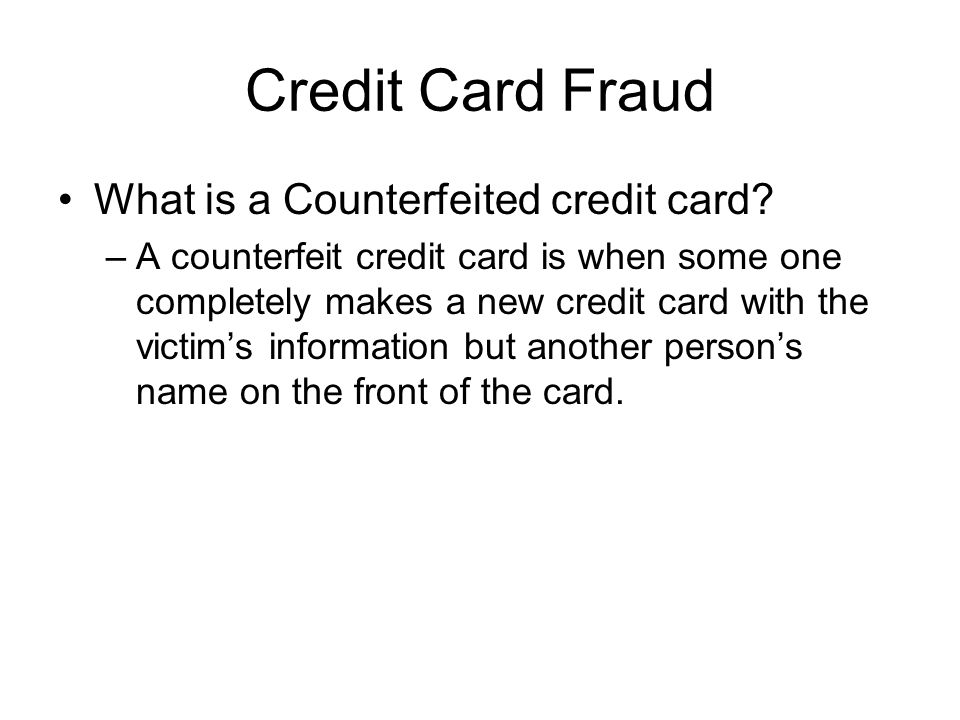 Credit Card Fraud What is a Counterfeited credit card