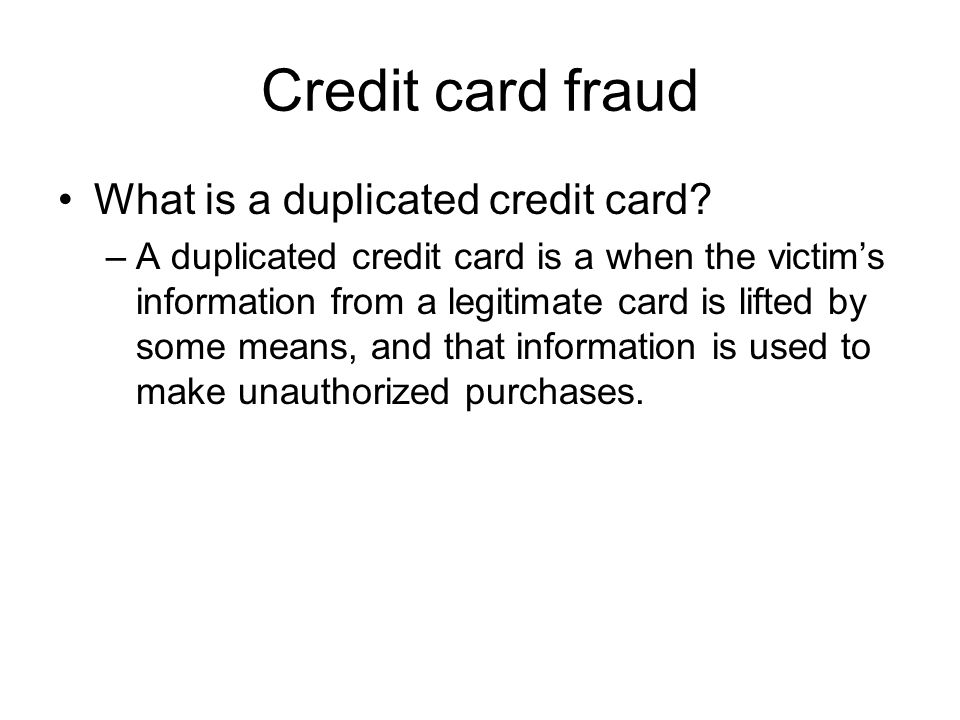 Credit card fraud What is a duplicated credit card
