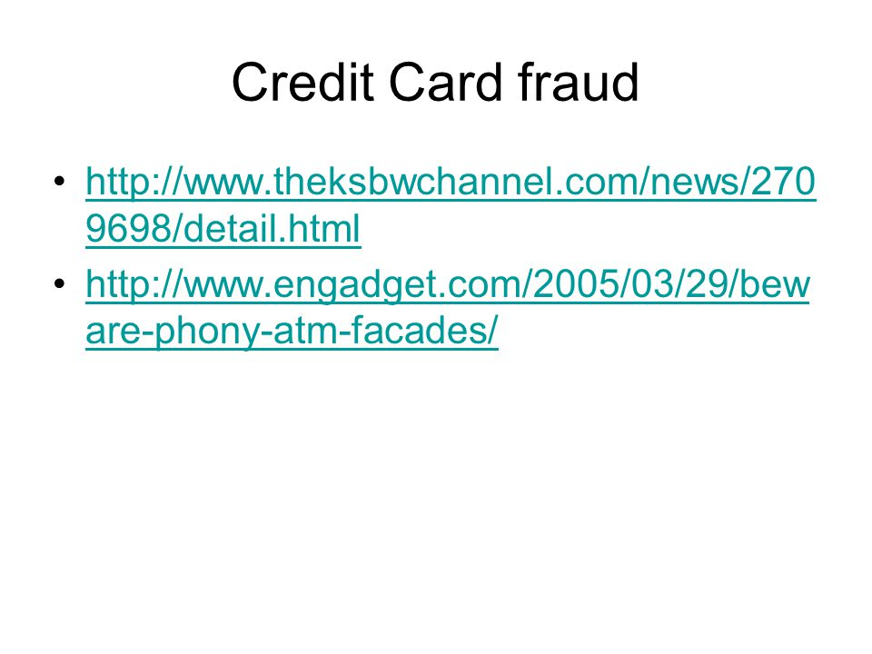 Credit Card fraud http://www.theksbwchannel.com/news/2709698/detail.html.