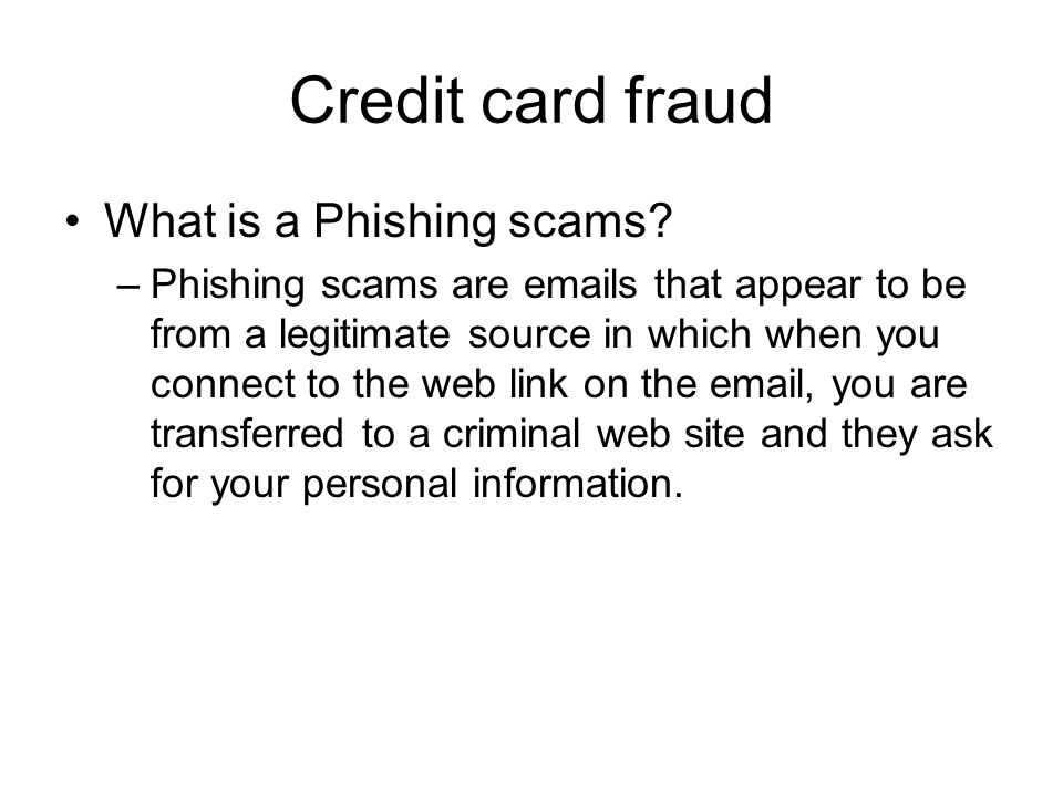 Credit card fraud What is a Phishing scams