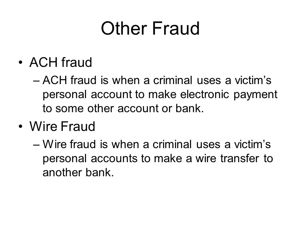 Other Fraud ACH fraud Wire Fraud