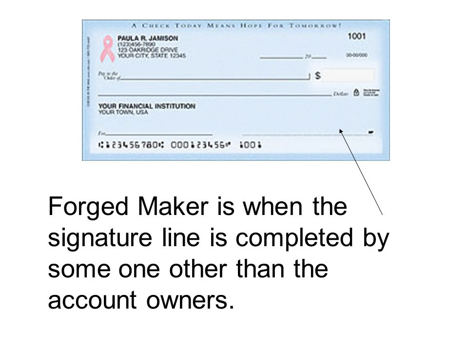 Forged Maker is when the signature line is completed by some one other than the account owners.