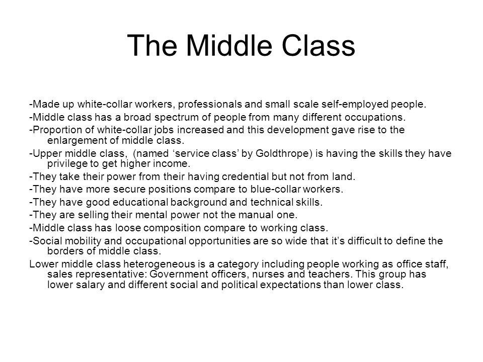 The Middle Class -Made up white-collar workers, professionals and small scale self-employed people.