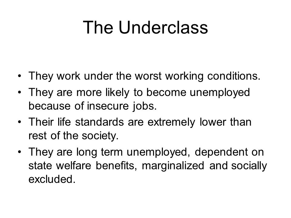 The Underclass They work under the worst working conditions.