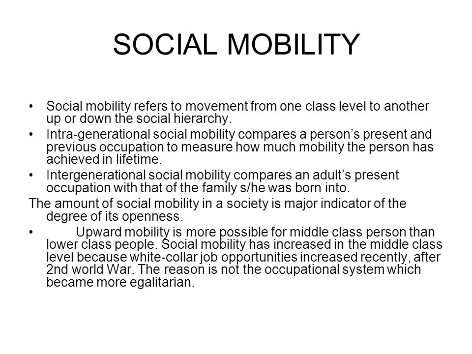 SOCIAL MOBILITY Social mobility refers to movement from one class level to another up or down the social hierarchy.